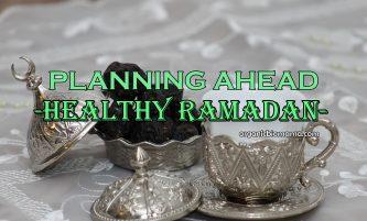 Preparing for Ramadan: Planning Ahead & Healthy Suhoor Meal Ideas