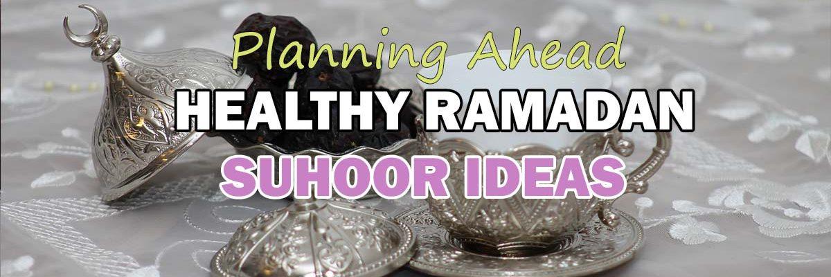 Preparing for Ramadan: Healthy Suhoor Meal Ideas